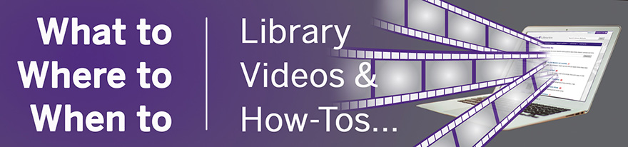 What to, where to, when to: Library Videos & How-Tos